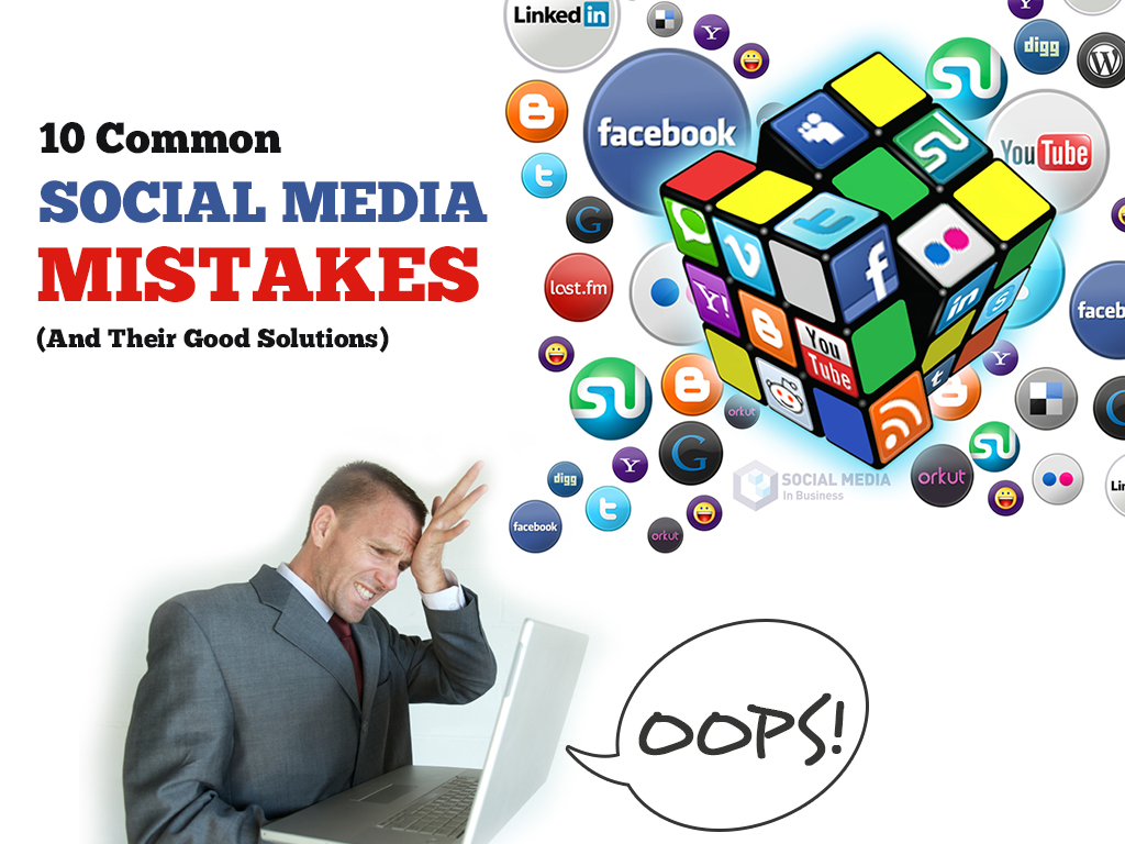 Social Media Mistakes And Their Good Solutions