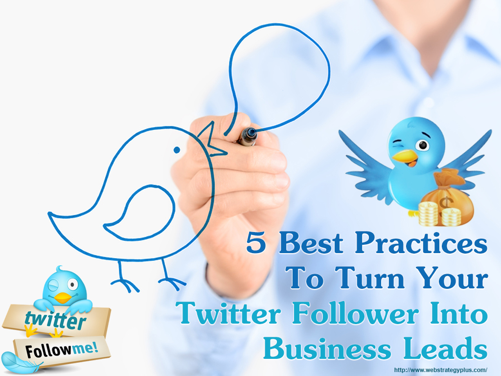5 Best Practices To Turn Your Twitter Follower Into Business Leads
