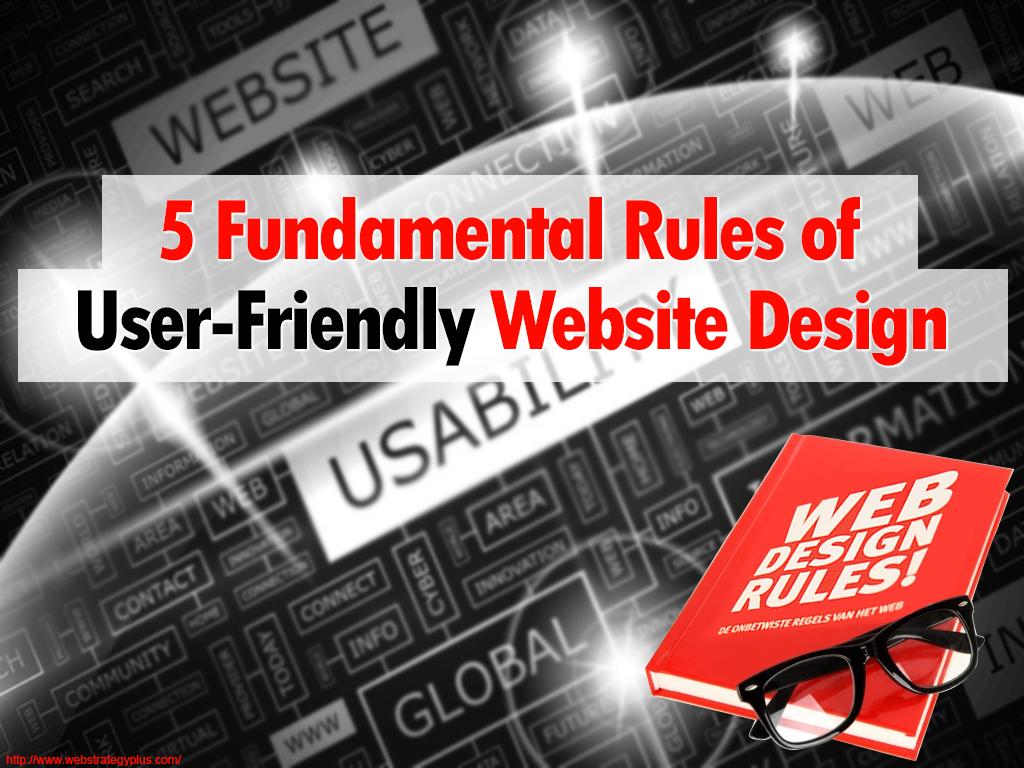 5 Fundamental Rules of User Friendly Website Design