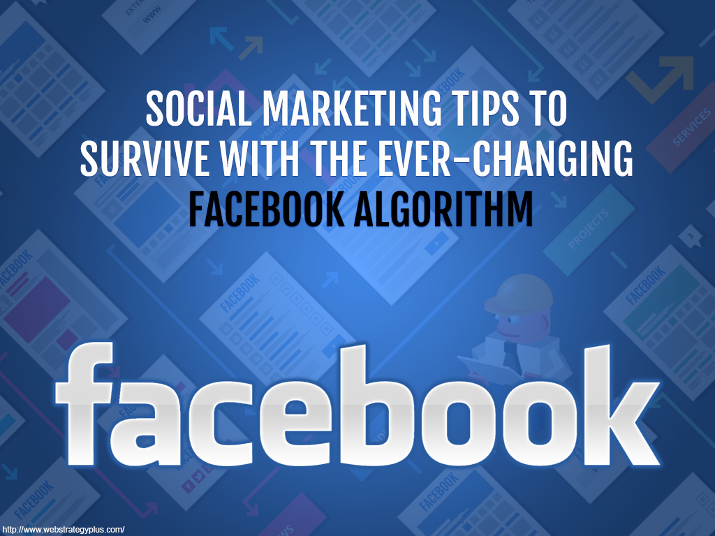 Tips To Survive The Ever-Changing Facebook Algorithm