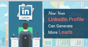 How Your LinkedIn Profile Can Generate More Leads