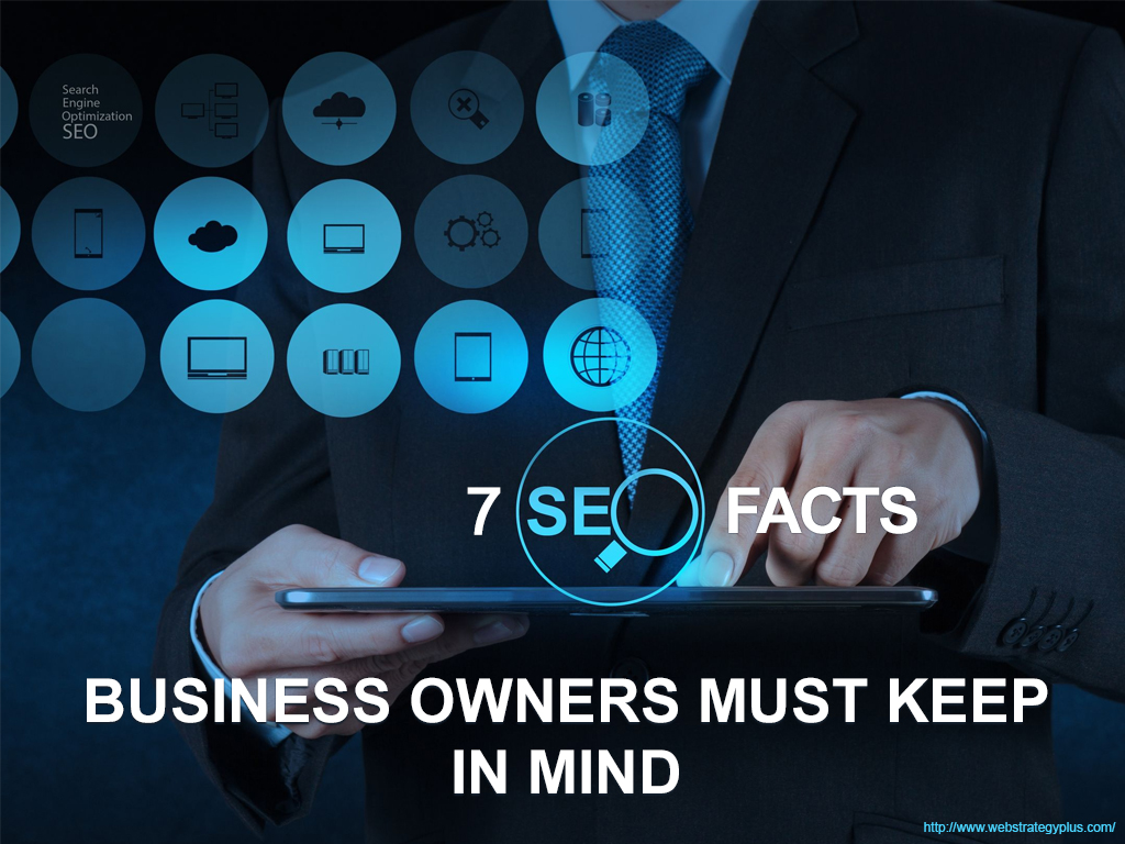 7 SEO Facts Business Owners Must Keep In Mind