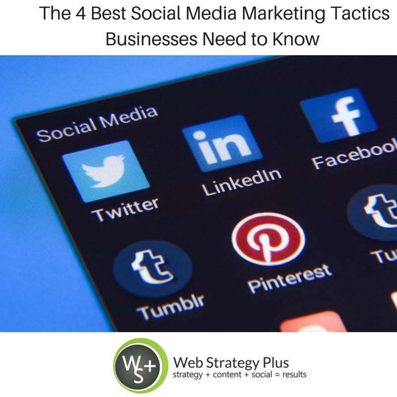 The 4 Best Social Media Marketing Tactics Businesses Need to Know
