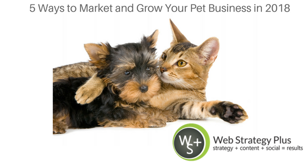 5 Ways to Market and Grow Your Pet Business in 2018