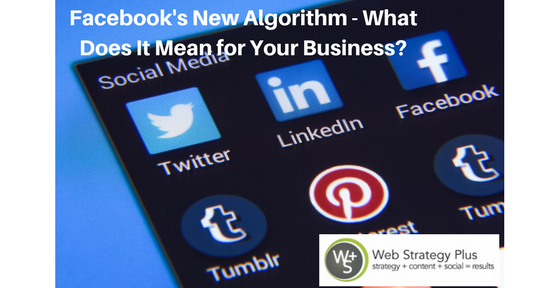 Facebook's New Algorithm – What Does It Mean for Your Business?