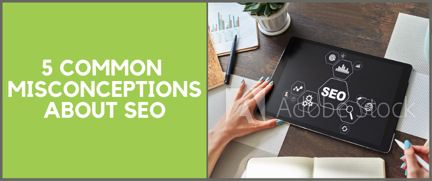 5 Common Misconceptions About SEO