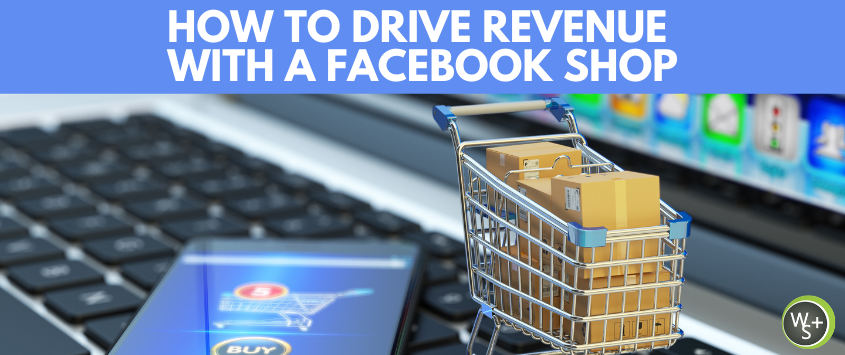 How To Drive Revenue With A Facebook Shop