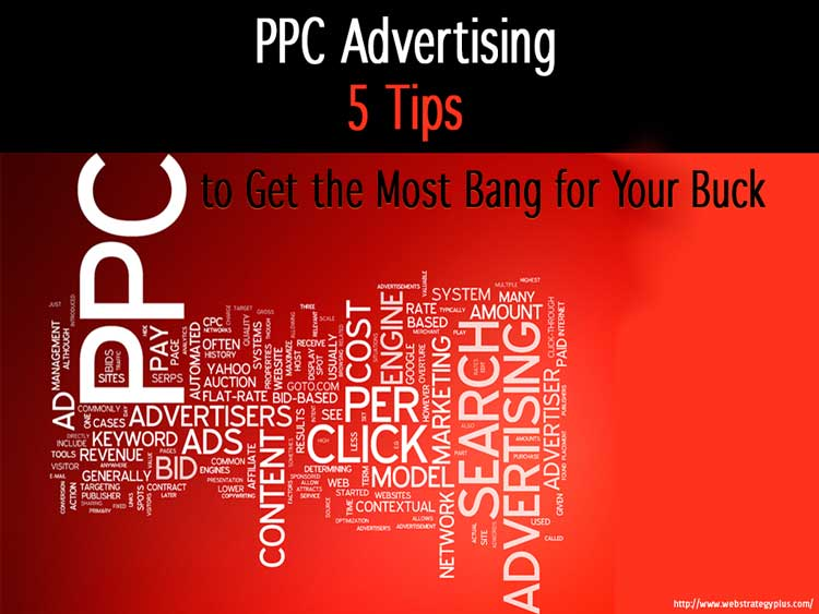 PPC Advertising: 5 Tips to Get the Most Bang for Your Buck